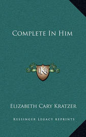 Complete in Him by Elizabeth Cary Kratzer