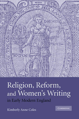 Religion, Reform, and Women's Writing in Early Modern England by Kimberly Anne Coles image