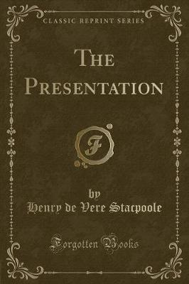The Presentation (Classic Reprint) by Henry de Vere Stacpoole