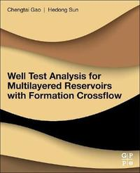 Well Test Analysis for Multilayered Reservoirs with Formation Crossflow by Hedong Sun