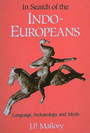 In Search of the Indo-Europeans by J.P. Mallory