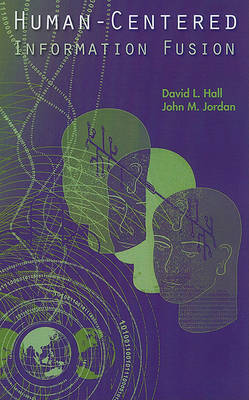 Human-Centered Information Fusion by David L Hall