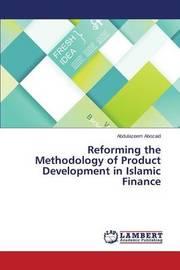 Reforming the Methodology of Product Development in Islamic Finance by Abozaid Abdulazeem
