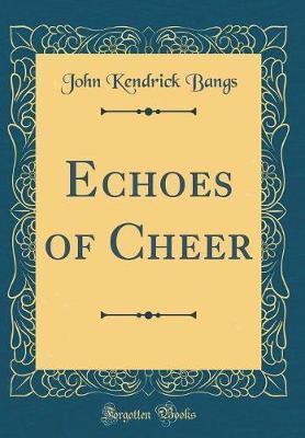 Echoes of Cheer (Classic Reprint) by John Kendrick Bangs
