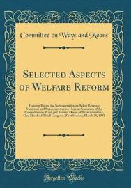 Selected Aspects of Welfare Reform by Committee On Ways and Means