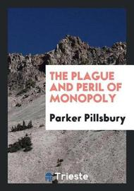 The Plague and Peril of Monopoly by Parker Pillsbury image