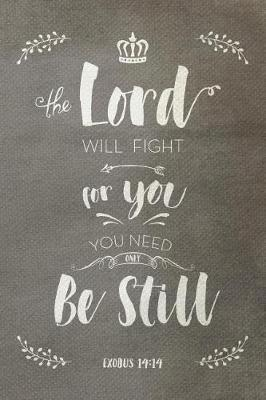 The Lord Will Fight For You You Need Only Be Still Exodus 14 by Brave Creative Design