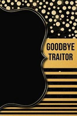 Goodbye Traitor by Midag Journals