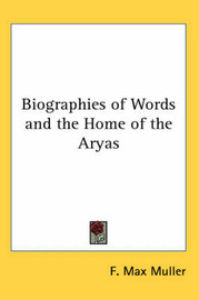Biographies of Words and the Home of the Aryas by F.Max Muller image