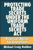 Protecting Trade Secrets Under the Uniform Trade Secrets Act by Michael Craig Budden