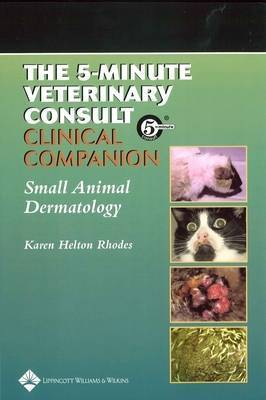 5-minute Veterinary Consult Clinical Companion: Small Animal Dermatology by Karen Helton-Rhodes