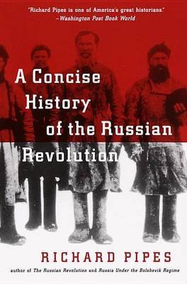A Concise History of the Russian Revolution by Richard Pipes