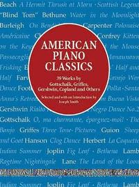 American Piano Classics: 39 Works by Gottschalk, Griffes, Gershwin, Copland, and Others by Smith