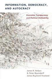 Information, Democracy and Autocracy by James R. Hollyer