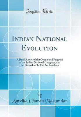Indian National Evolution by Amvika Charan Mazumdar