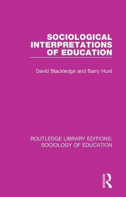 Sociological Interpretations of Education by David Blackledge