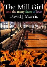The Mill Girl and the Many Faces of Love by David J Morris image