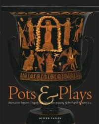 Pots and Plays - Interactions Between Tragedy Vase-Painting of the Fourth Century B.C by Oliver Taplin image