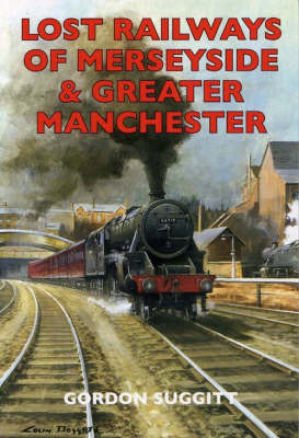 Lost Railways of Merseyside and Greater Manchester by Gordon Suggitt image