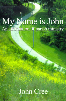 My Name is John: An Affirmation of Parish Ministry by John Cree image
