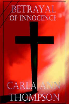Betrayal of Innocence by Carla Ann Thompson