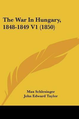 The War In Hungary, 1848-1849 V1 (1850) by Max Schlesinger