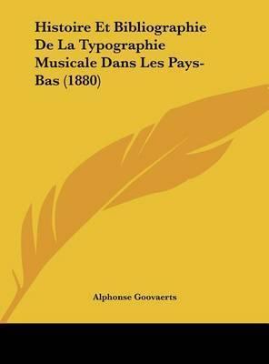 Histoire Et Bibliographie de La Typographie Musicale Dans Les Pays-Bas (1880) by Alphonse Goovaerts