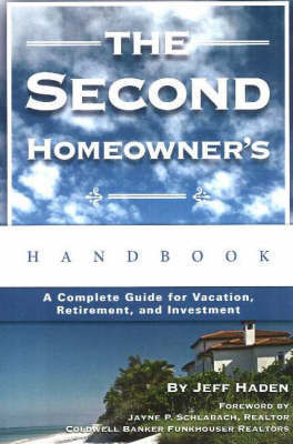 Second Homeowner's Handbook: A Complete Guide for Vacation, Retirement and Investment by Jeff Haden image
