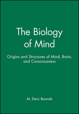 Biology of Mind by M.Deric Bownds