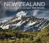 New Zealand: The Essential Landscape by Rob Brown