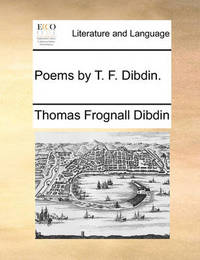 Poems by T. F. Dibdin by Thomas Frognall Dibdin