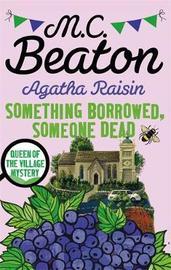 Agatha Raisin: Something Borrowed, Someone Dead by M.C. Beaton