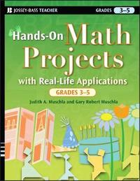 Hands-On Math Projects with Real-Life Applications, Grades 3-5 by Judith A Muschla