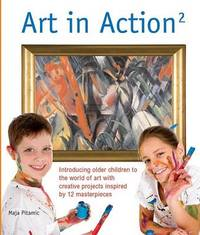 Art in Action 2: Introducing Older Children to the World of Art with Creative Projects Inspired by 12 Masterpieces by Maja Pitamic image