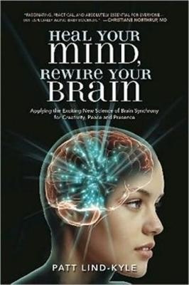 Heal Your Mind, Rewire Your Brain by Patt Lind-Kyle image