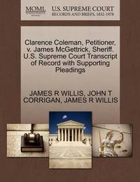 Clarence Coleman, Petitioner, V. James McGettrick, Sheriff. U.S. Supreme Court Transcript of Record with Supporting Pleadings by James R Willis