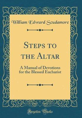 Steps to the Altar by William Edward Scudamore