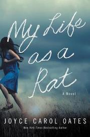 My Life as a Rat by Joyce Carol Oates