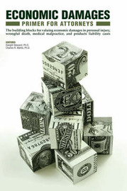 Economic Damage Primer for Attorneys: Introduction, Guidelines, and Tables to Value Economic Damages in Wrongful Death, Medical Malpractice, Products Liability, and Personal Injury Cases by Dwight Steward image