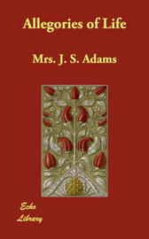Allegories of Life by Mrs. J.S. Adams image