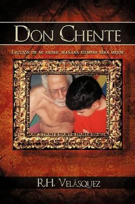 Don Chente: Leccion De Mi Padre, Manana Sera Mejor Que Hoy by R.H. Velasquez image