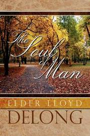 The Soul of Man by Elder Lloyd DeLong
