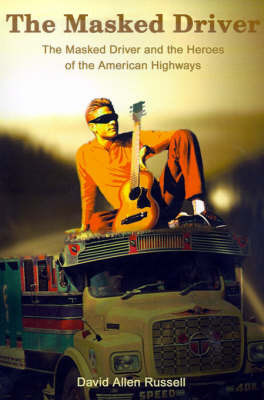 The Masked Driver: The Masked Driver and the Heroes of the American Highways by David , Allen Russell