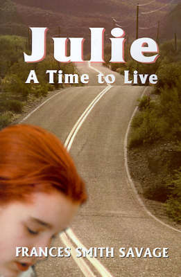 Julie: A Time to Live.... by Frances Smith Savage