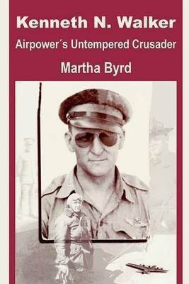 Keneth Walker: Airpower's Untempered Crusader by MS Martha Byrd
