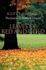 Leaves of Red and Gold: The Journey of Matthew Schipani by Scott R. Chapman image