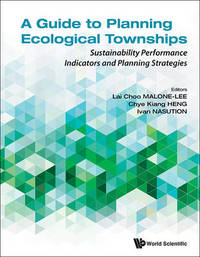 Guide To Planning Ecological Townships, A: Sustainability Performance Indicators And Planning Strategies