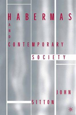 Habermas and Contemporary Society by John F. Sitton