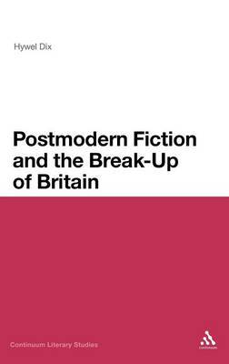 Postmodern Fiction and the Break-up of Britain by Hywel Dix image