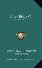 Lady-Bird V1: A Tale (1852) by Georgiana Charlotte Fullerton